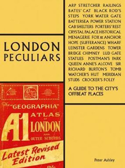 London Peculiars: A Guide to the City's Offbeat Places Peter Ashley
