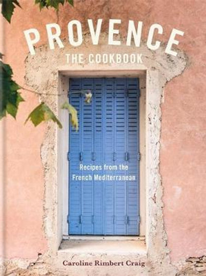 Provence: Recipes from the French Mediterranean Caroline Craig