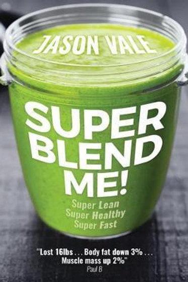 Super Blend Me!       by Jason Vale