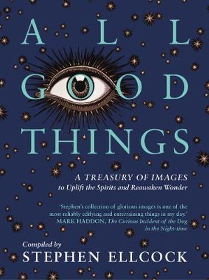 All Good Things: A Treasury of Images to Uplift the Spirits and Reawaken Wonder
