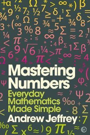 Mastering Numbers: Everyday Mathematics Made Simple Andrew Jeffrey