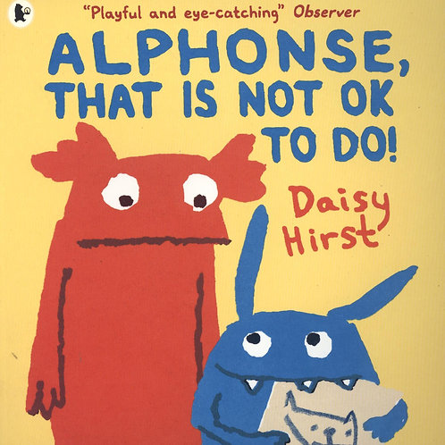 Alphonse, That Is Not OK to Do!       by Daisy Hirst