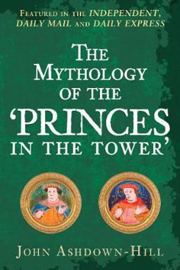 The Mythology of the 'Princes in the Tower' John Ashdown-Hill