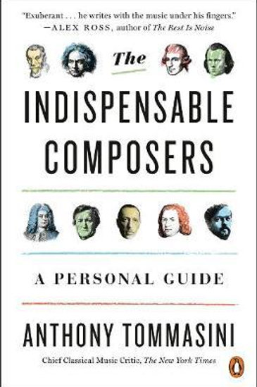 Indispensable Composers       by Anthony Tommasini