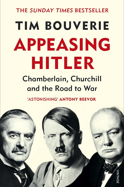 Appeasing Hitler: Chamberlain, Churchill and the Road to War Tim Bouverie