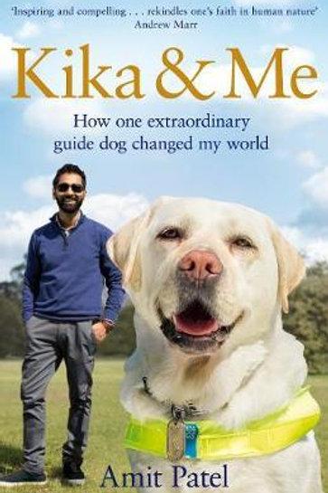 Kika & Me: How one extraordinary guide dog changed my world Amit Patel