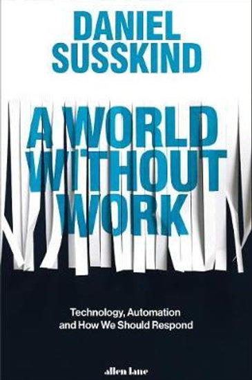 A World Without Work: Technology, Automation and How We Should Respond Daniel Su