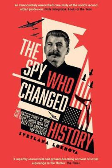 The Spy Who Changed History: The Untold Story of How the Soviet Union Won the Ra