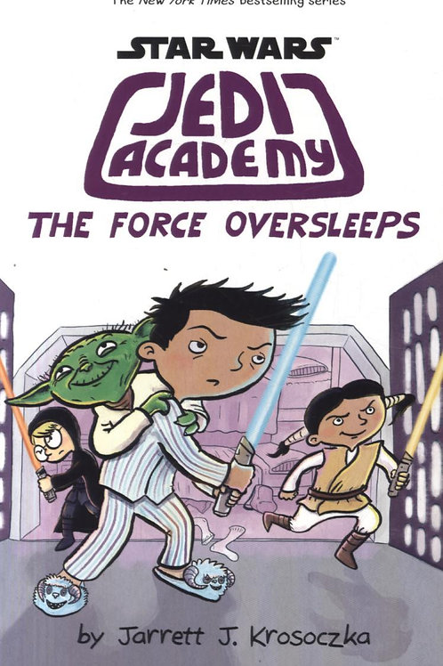 Jedi Academy 5: The Force Oversleeps       by Jarrett Krosoczka