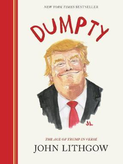 Dumpty: The Age of Trump in Verse John Lithgow