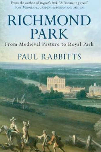 Richmond Park: From Medieval Pasture to Royal Park Paul Rabbitts