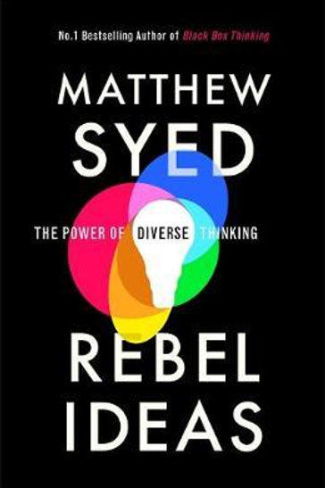 Rebel Ideas: The Power of Diverse Thinking Matthew Syed