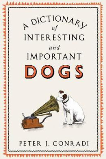 A Dictionary of Interesting and Important Dogs Peter J. Conradi