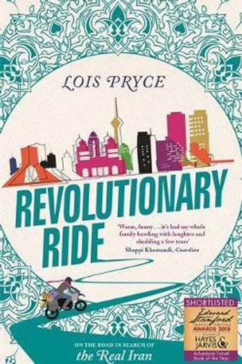 Revolutionary Ride: On the Road in Search of the Real Iran Lois Pryce