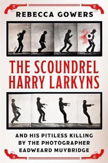 Scoundrel Harry Larkyns and his Pitiless Killing     by  Rebecca Gowers