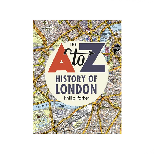 The A-Z History of London by Philip Parker