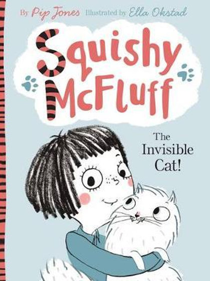 Squishy McFluff: The Invisible Cat!       by Pip Jones