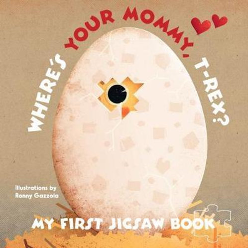 My First Jigsaw Book: Where's Your Mommy, T-Rex? Ronny Gazzolla