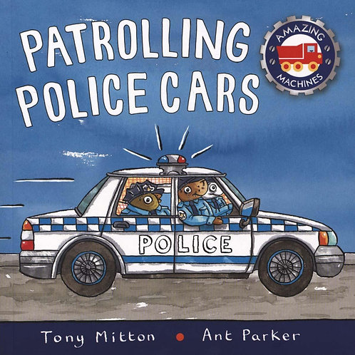 Amazing Machines: Patrolling Police Cars       by Tony Mitton