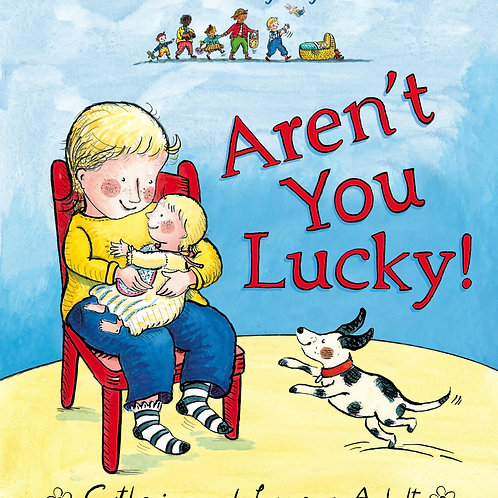 Aren't You Lucky!       by Laurence Anholt