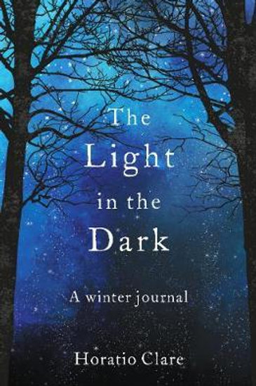 The Light in the Dark: A Winter Journal Horatio Clare