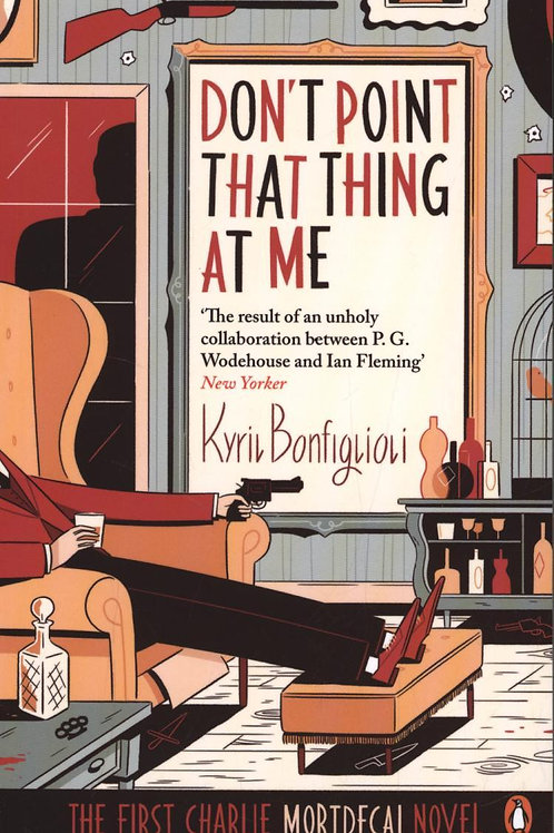 Don't Point That Thing at Me       by Kyril Bonfiglioli