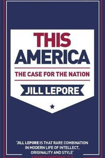 This America: The Case for the Nation Jill Lepore