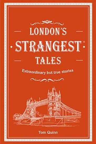 London's Strangest Tales: Extraordinary but true stories from over a thousand ye