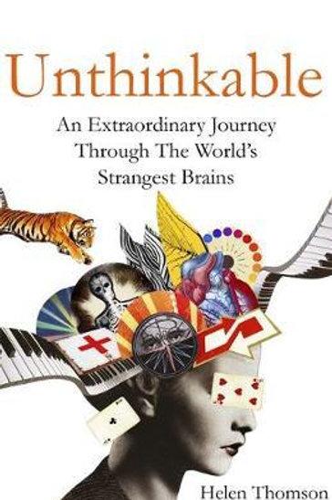 Unthinkable: An Extraordinary Journey Through the World's Strangest Brains Helen
