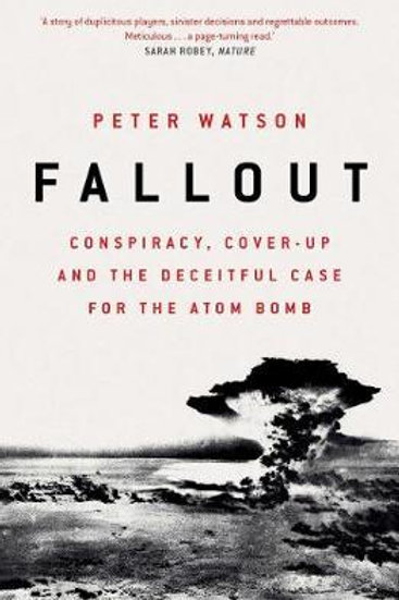 Fallout: Conspiracy, Cover-Up and the Deceitful Case for the Atom Bomb Peter Wat