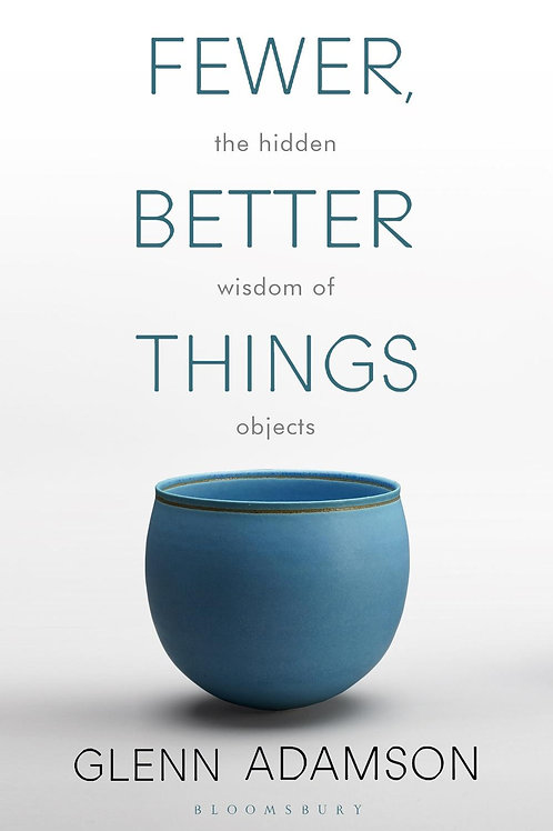 Fewer, Better Things       by Glenn Adamson