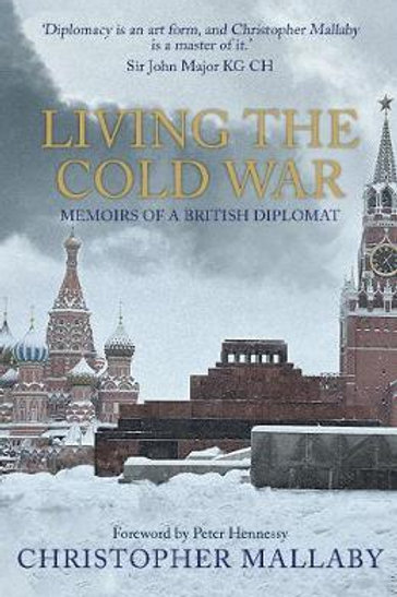 Living the Cold War     by  Sir Christopher Mallaby