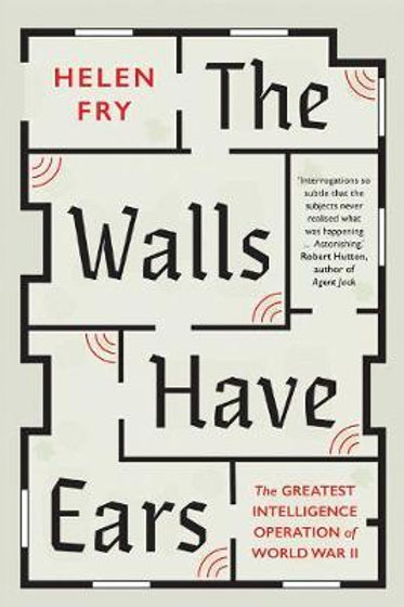 The Walls Have Ears: The Greatest Intelligence Operation of World War II Helen F