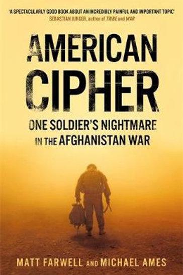American Cipher: One Soldier's Nightmare in the Afghanistan War Matt Farwell