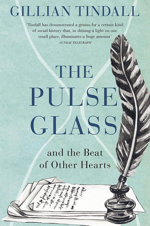 The Pulse Glass: And the beat of other hearts Gillian Tindall