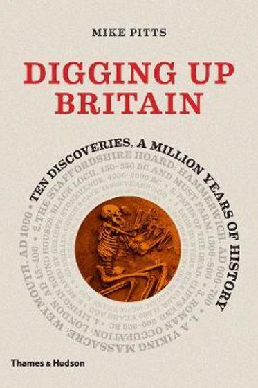 Digging up Britain: Ten discoveries, a million years of history Mike Pitts