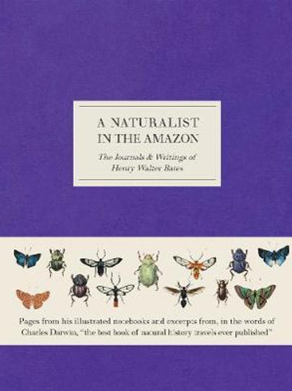 A Naturalist in the Amazon: The Journals & Writings of Henry Walter Bates Henry