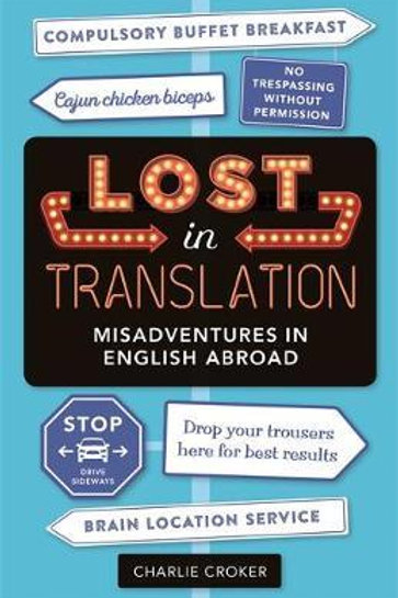 Lost In Translation: Misadventures in English Abroad Charlie Croker