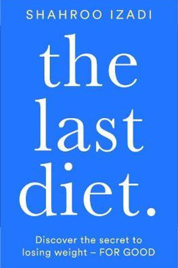 The Last Diet: Discover the secret to losing weight - for good Shahroo Izadi