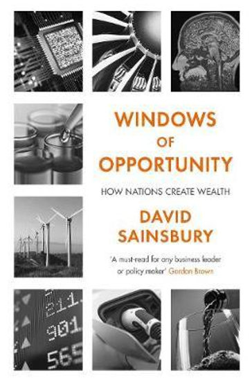Windows of Opportunity: How Nations Create Wealth Lord David Sainsbury