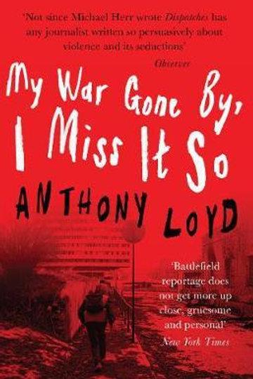 My War Gone by, I Miss it So Anthony Loyd