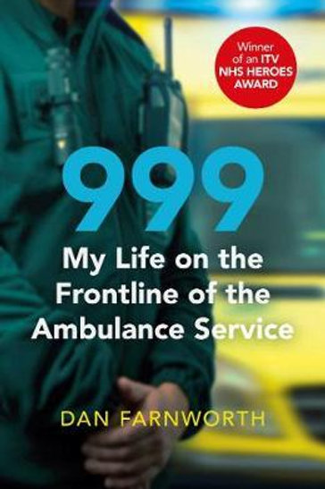 999 - My Life on the Frontline of the Ambulance Service     by  Dan Farnworth