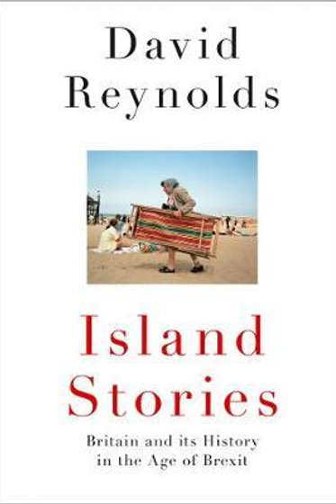 Island Stories: Britain and Its History in the Age of Brexit David Reynolds