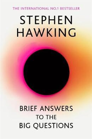 Brief Answers to the Big Questions: the final book from Stephen Hawking Stephen