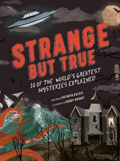 Strange but True: 10 of the world's greatest mysteries explained Kathryn Hulick