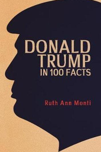 Donald Trump in 100 Facts Ruth Ann Monti