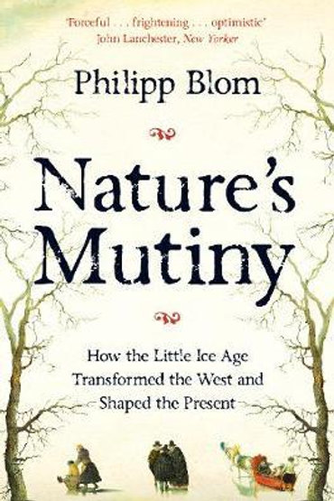 Nature's Mutiny: How the Little Ice Age Transformed the West and Shaped the Pres
