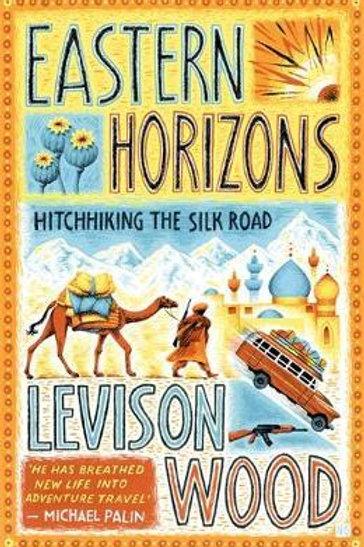 Eastern Horizons: Shortlisted for the 2018 Edward Stanford Award Levison Wood