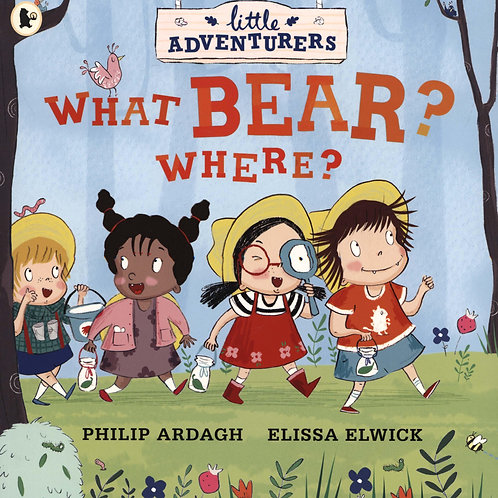 Little Adventurers: What Bear? Where? Philip Ardagh