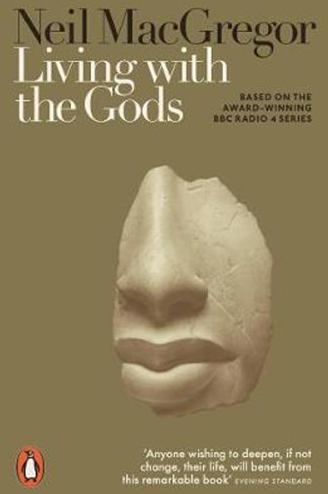 Living with the Gods: On Beliefs and Peoples Neil MacGregor